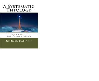 A SYSTEMATIC THEOLOGY Vol. V - Christology And Pneumatology